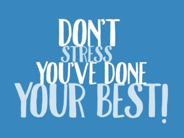 Don'T Stress You'Ve Done Your Best